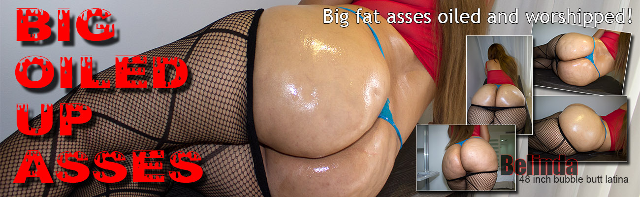 Big fat asses oiled and worshipped